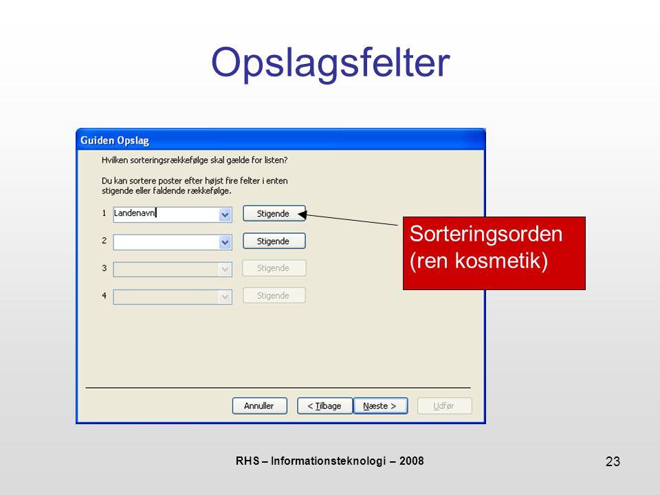 RHS – Informationsteknologi – 2008 23 Opslagsfelter Sorteringsorden (ren kosmetik)