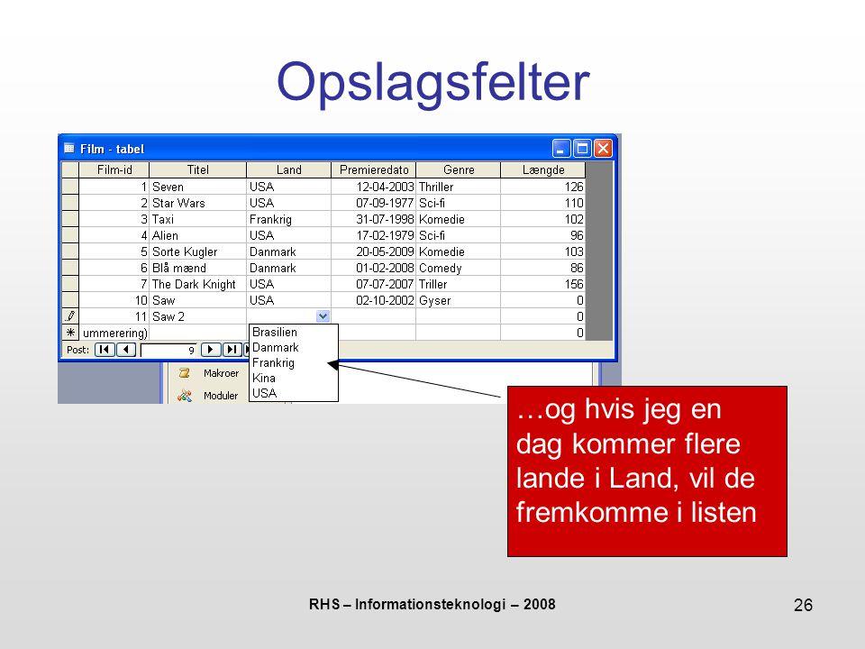 RHS – Informationsteknologi – 2008 26 Opslagsfelter …og hvis jeg en dag kommer flere lande i Land, vil de fremkomme i listen