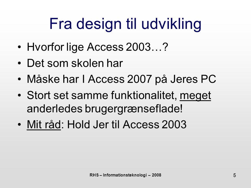 RHS – Informationsteknologi – 2008 6 I gang med Access Hvornår skal vi bruge det.