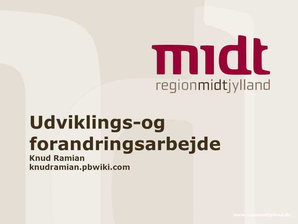 www.regionmidtjylland.dkC Udviklings-og forandringsarbejde Knud Ramian knudramian.pbwiki.com