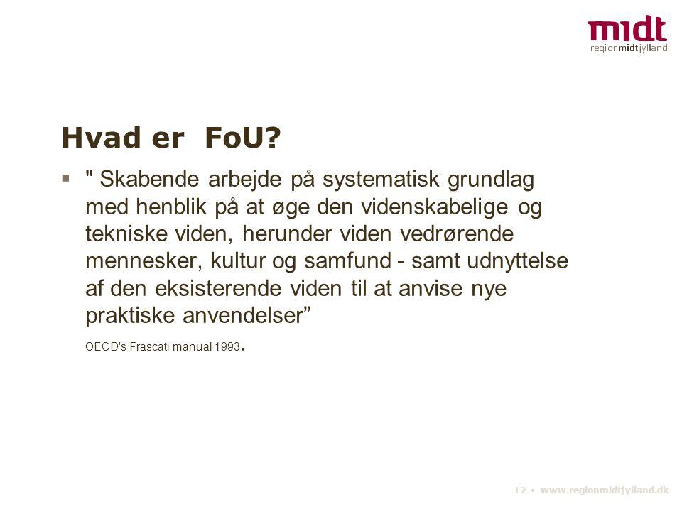 12 ▪ www.regionmidtjylland.dk Hvad er FoU.