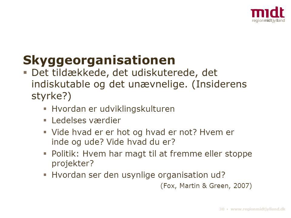30 ▪ www.regionmidtjylland.dk Skyggeorganisationen  Det tildækkede, det udiskuterede, det indiskutable og det unævnelige.