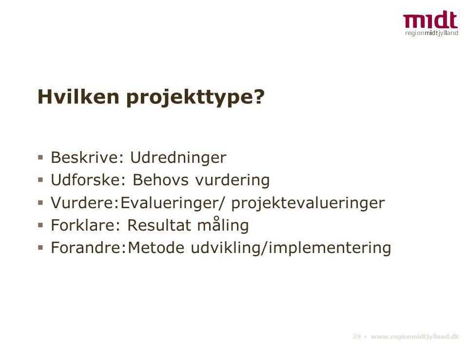 39 ▪ www.regionmidtjylland.dk Hvilken projekttype.