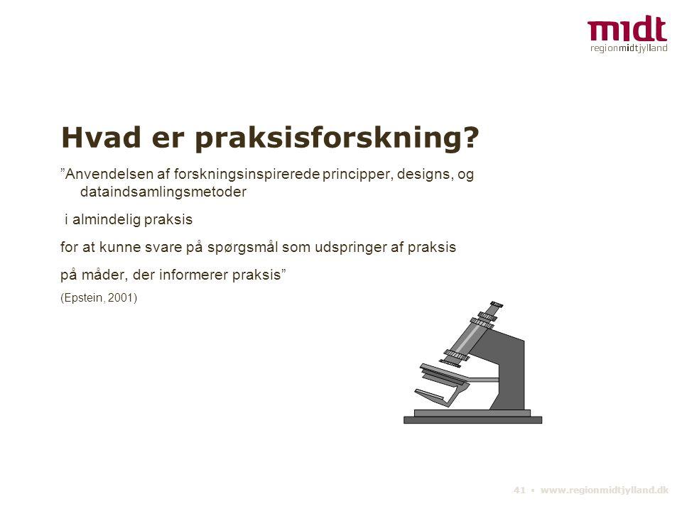 41 ▪ www.regionmidtjylland.dk Hvad er praksisforskning.