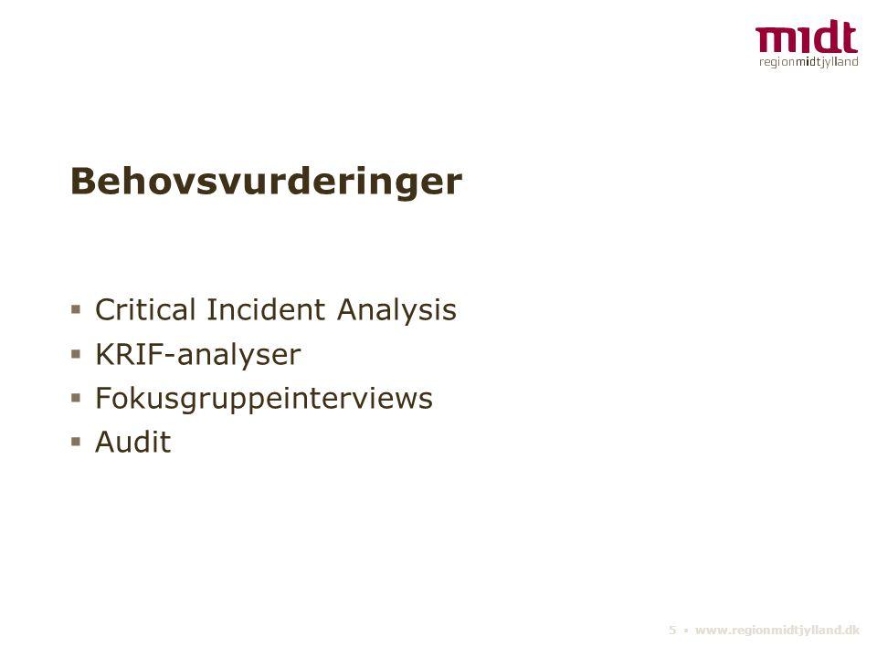 5 ▪ www.regionmidtjylland.dk Behovsvurderinger  Critical Incident Analysis  KRIF-analyser  Fokusgruppeinterviews  Audit