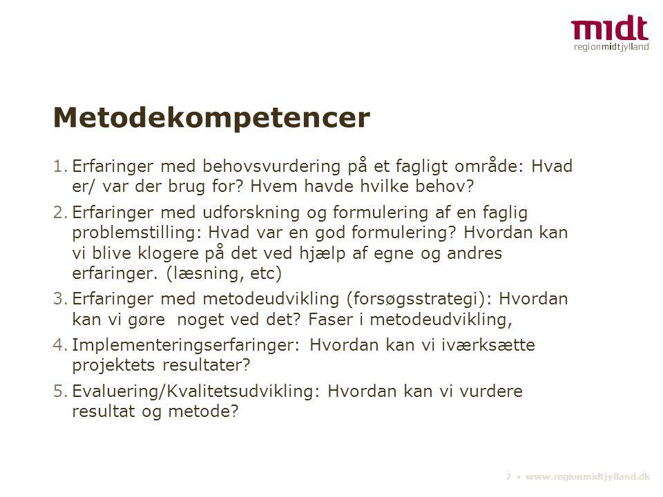 7 ▪ www.regionmidtjylland.dk Metodekompetencer 1.Erfaringer med behovsvurdering på et fagligt område: Hvad er/ var der brug for.