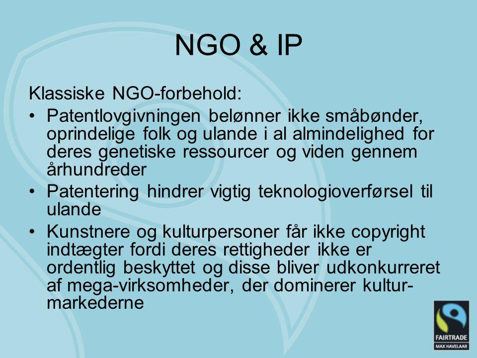 NGO & IP Klassiske NGO-forbehold: Patentlovgivningen belønner ikke småbønder, oprindelige folk og ulande i al almindelighed for deres genetiske ressourcer og viden gennem århundreder Patentering hindrer vigtig teknologioverførsel til ulande Kunstnere og kulturpersoner får ikke copyright indtægter fordi deres rettigheder ikke er ordentlig beskyttet og disse bliver udkonkurreret af mega-virksomheder, der dominerer kultur- markederne