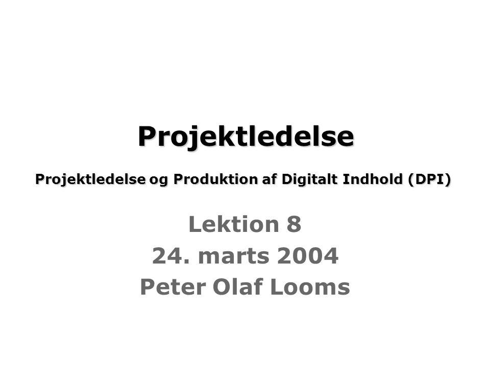 Projektledelse Projektledelse og Produktion af Digitalt Indhold (DPI) Projektledelse Projektledelse og Produktion af Digitalt Indhold (DPI) Lektion 8 24.