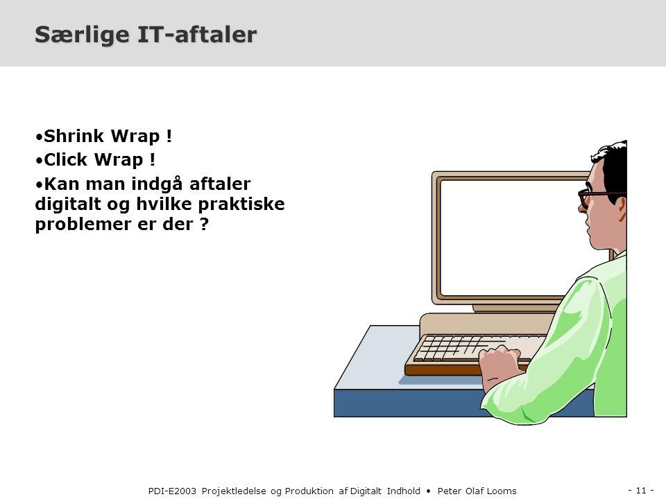 - 11 - PDI-E2003 Projektledelse og Produktion af Digitalt Indhold Peter Olaf Looms Særlige IT-aftaler Shrink Wrap .