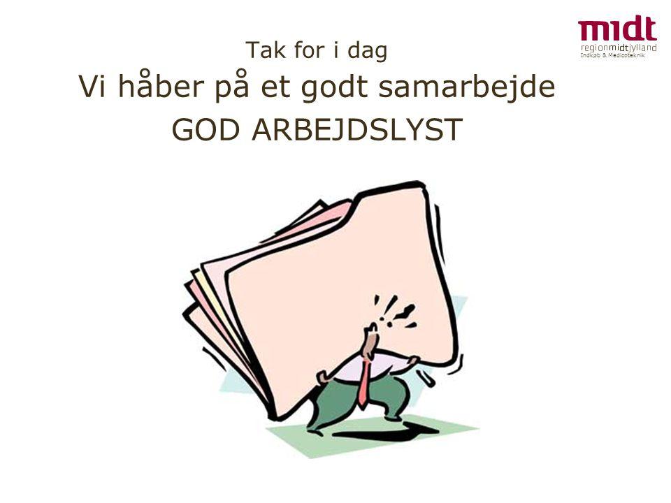 Indkøb & Medicoteknik Tak for i dag Vi håber på et godt samarbejde GOD ARBEJDSLYST