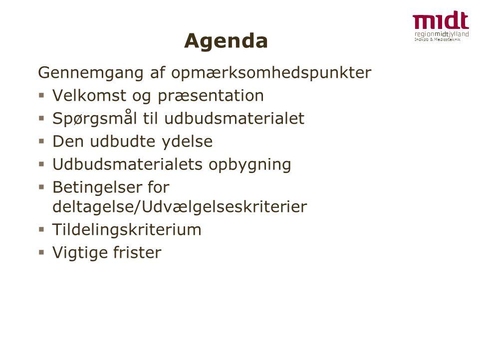 Indkøb & Medicoteknik Agenda Gennemgang af opmærksomhedspunkter  Velkomst og præsentation  Spørgsmål til udbudsmaterialet  Den udbudte ydelse  Udbudsmaterialets opbygning  Betingelser for deltagelse/Udvælgelseskriterier  Tildelingskriterium  Vigtige frister