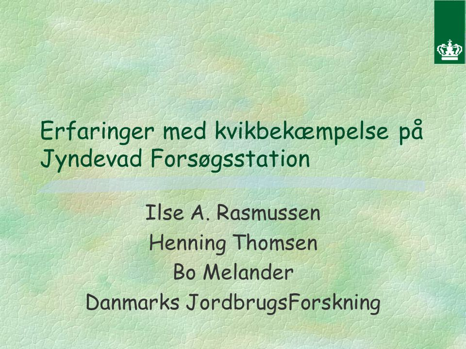 Erfaringer med kvikbekæmpelse på Jyndevad Forsøgsstation Ilse A.