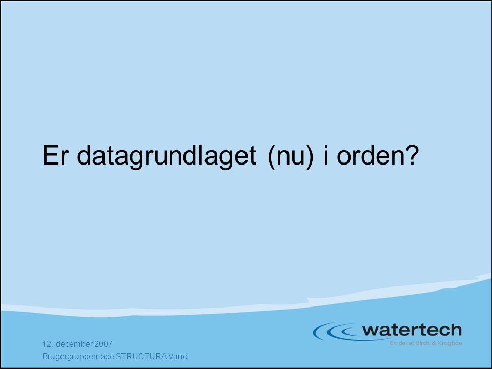 12. december 2007 Brugergruppemøde STRUCTURA Vand Er datagrundlaget (nu) i orden