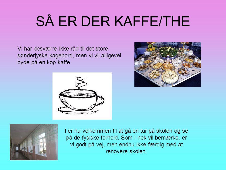 SÅ ER DER KAFFE/THE Vi har desværre ikke råd til det store sønderjyske kagebord, men vi vil alligevel byde på en kop kaffe I er nu velkommen til at gå en tur på skolen og se på de fysiske forhold.