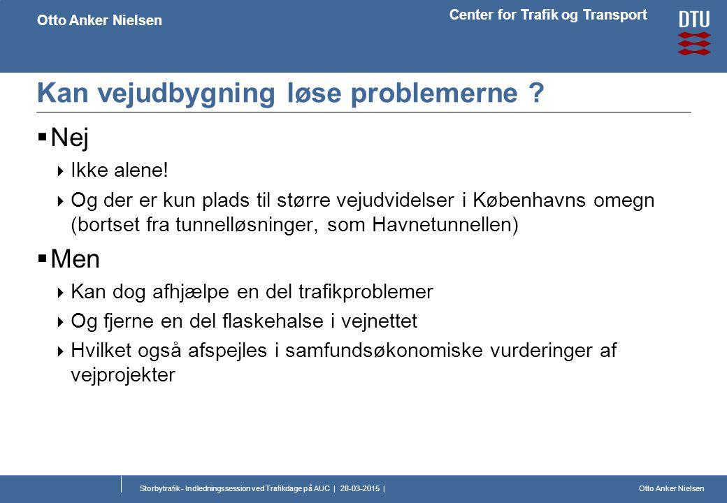 Otto Anker Nielsen Center for Trafik og Transport Otto Anker Nielsen Storbytrafik - Indledningssession ved Trafikdage på AUC | 28-03-2015 | Kan vejudbygning løse problemerne .