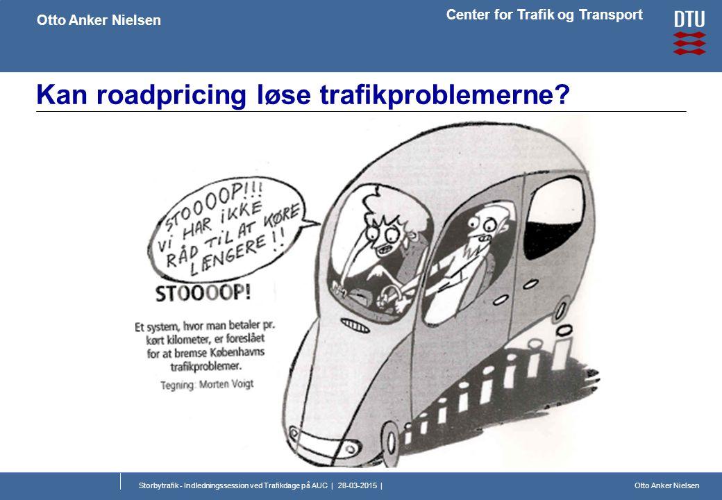 Otto Anker Nielsen Center for Trafik og Transport Otto Anker Nielsen Storbytrafik - Indledningssession ved Trafikdage på AUC | 28-03-2015 | Kan roadpricing løse trafikproblemerne