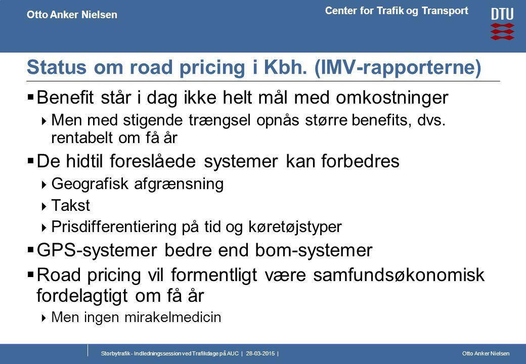 Otto Anker Nielsen Center for Trafik og Transport Otto Anker Nielsen Storbytrafik - Indledningssession ved Trafikdage på AUC | 28-03-2015 | Status om road pricing i Kbh.