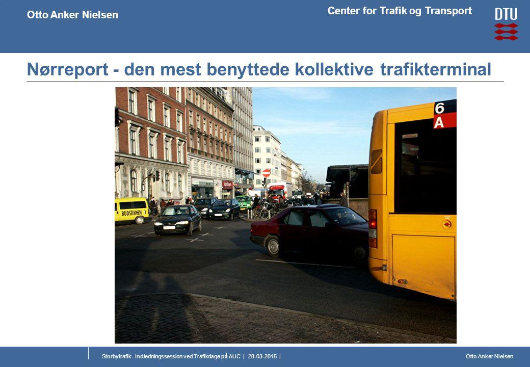 Otto Anker Nielsen Center for Trafik og Transport Otto Anker Nielsen Storbytrafik - Indledningssession ved Trafikdage på AUC | 28-03-2015 | Nørreport - den mest benyttede kollektive trafikterminal