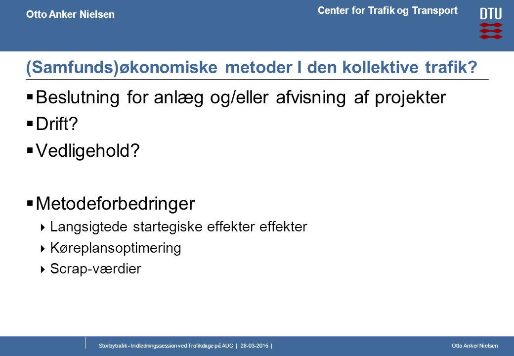 Otto Anker Nielsen Center for Trafik og Transport Otto Anker Nielsen Storbytrafik - Indledningssession ved Trafikdage på AUC | 28-03-2015 | (Samfunds)økonomiske metoder I den kollektive trafik.