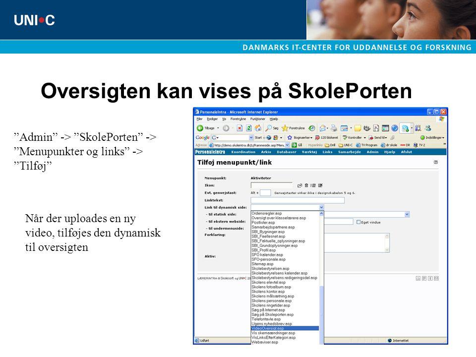 Oversigten kan vises på SkolePorten Admin -> SkolePorten -> Menupunkter og links -> Tilføj Når der uploades en ny video, tilføjes den dynamisk til oversigten