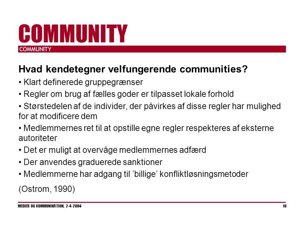 COMMUNITY MEDIER OG KOMMUNIKATION, 2-4-2004 16 COMMUNITY Hvad kendetegner velfungerende communities.