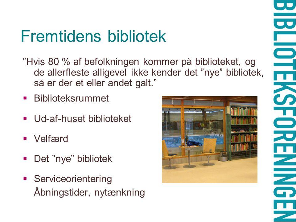 Fremtidens bibliotek Hvis 80 % af befolkningen kommer på biblioteket, og de allerfleste alligevel ikke kender det nye bibliotek, så er der et eller andet galt.  Biblioteksrummet  Ud-af-huset biblioteket  Velfærd  Det nye bibliotek  Serviceorientering Åbningstider, nytænkning