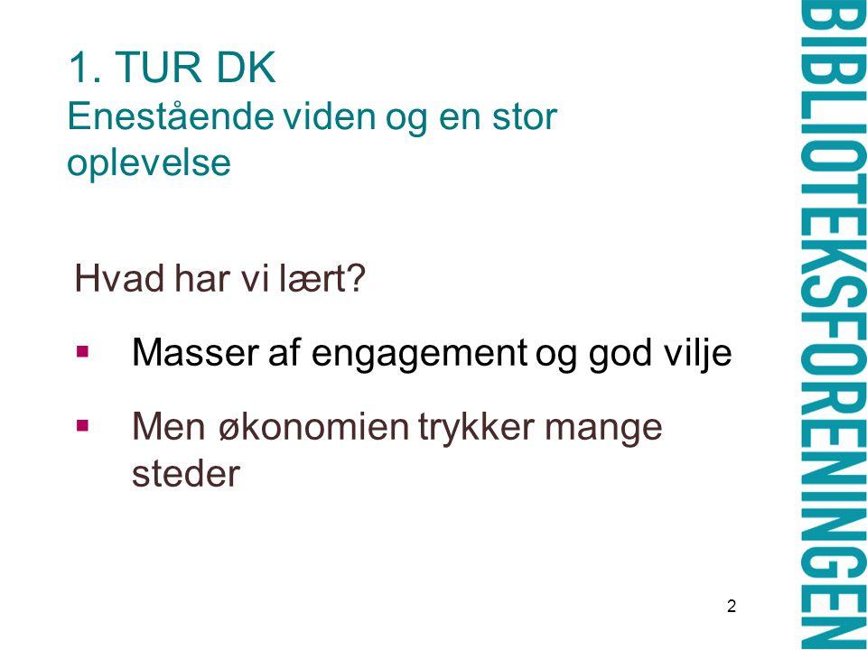 1. TUR DK Enestående viden og en stor oplevelse 2 Hvad har vi lært.