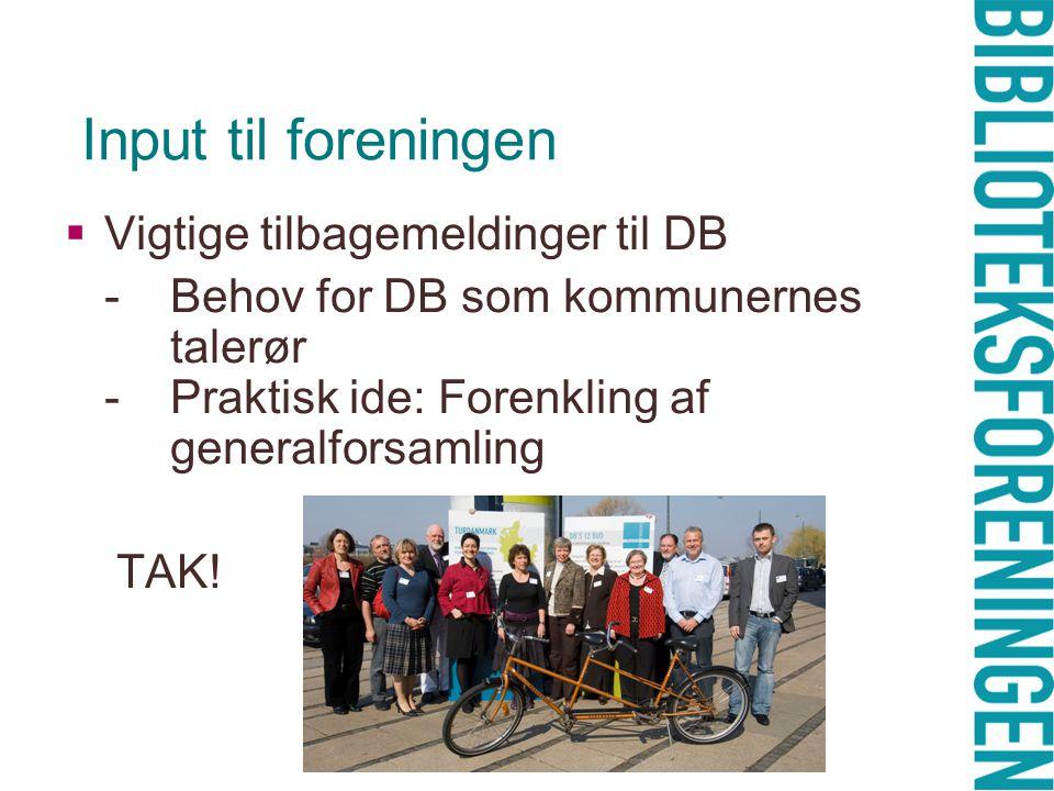 Input til foreningen  Vigtige tilbagemeldinger til DB -Behov for DB som kommunernes talerør -Praktisk ide: Forenkling af generalforsamling TAK!