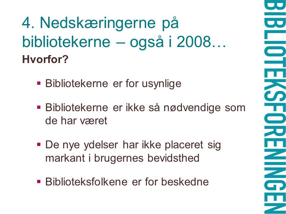 4. Nedskæringerne på bibliotekerne – også i 2008… Hvorfor.
