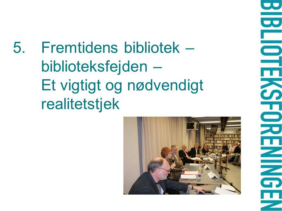 5.Fremtidens bibliotek – biblioteksfejden – Et vigtigt og nødvendigt realitetstjek