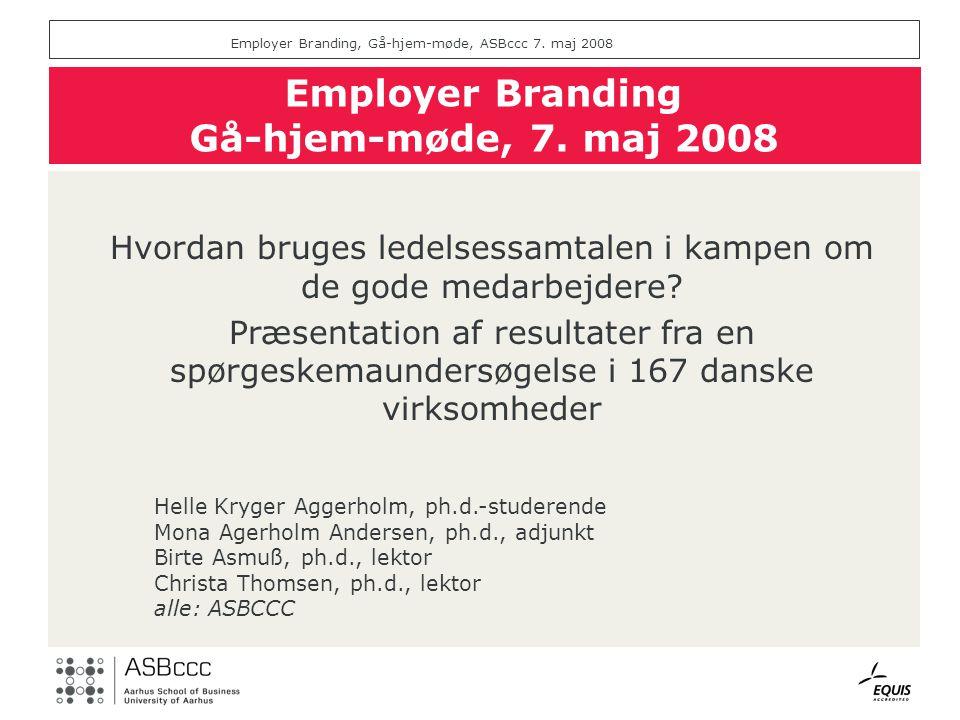 Employer Branding, Gå-hjem-møde, ASBccc 7. maj 2008 Employer Branding Gå-hjem-møde, 7.