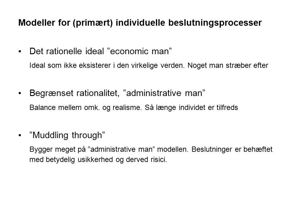 """Modeller for (primært) individuelle beslutningsprocesser Det rationelle ideal """"economic man"""" Ideal som ikke eksisterer i den virkelige verden. Noget m"""