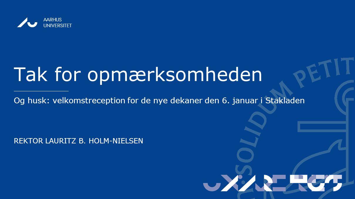 AARHUS UNIVERSITET Tak for opmærksomheden Og husk: velkomstreception for de nye dekaner den 6.