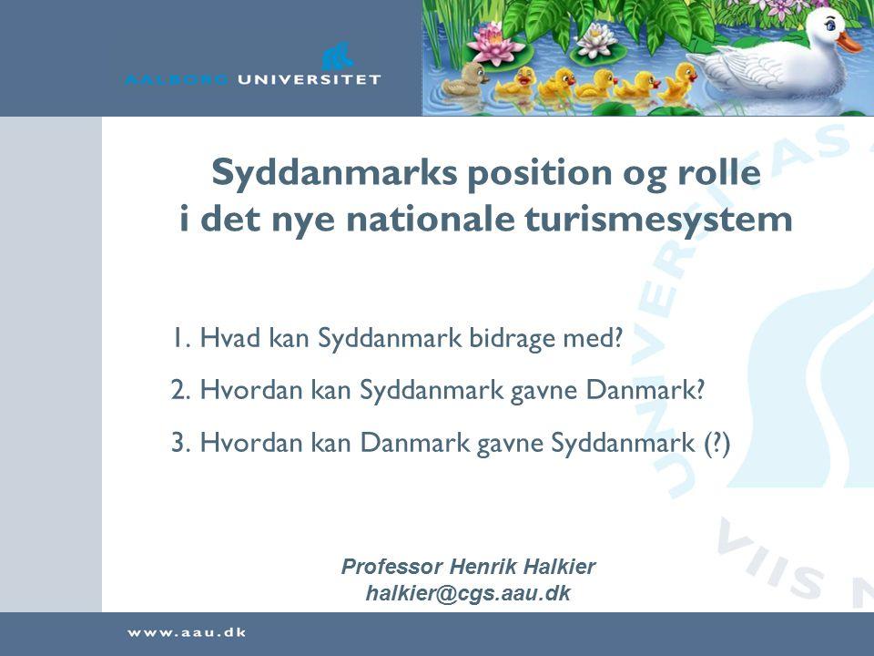 Syddanmarks position og rolle i det nye nationale turismesystem Professor Henrik Halkier halkier@cgs.aau.dk 1.