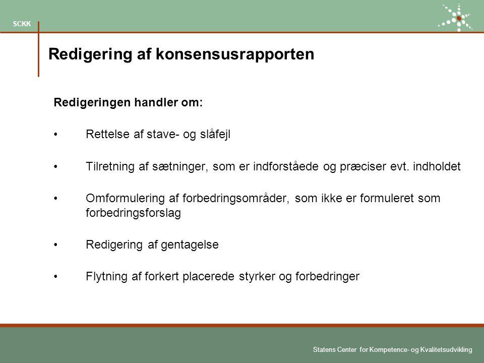 Statens Center for Kompetence- og Kvalitetsudvikling SCKK Redigering af konsensusrapporten Redigeringen handler om: Rettelse af stave- og slåfejl Tilretning af sætninger, som er indforståede og præciser evt.