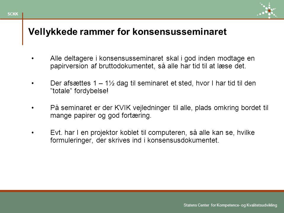Statens Center for Kompetence- og Kvalitetsudvikling SCKK Vellykkede rammer for konsensusseminaret Alle deltagere i konsensusseminaret skal i god inden modtage en papirversion af bruttodokumentet, så alle har tid til at læse det.