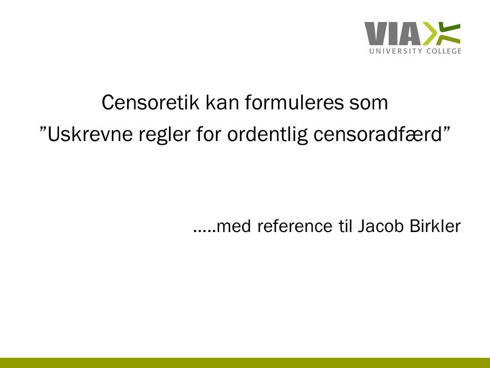 Censoretik kan formuleres som Uskrevne regler for ordentlig censoradfærd …..med reference til Jacob Birkler