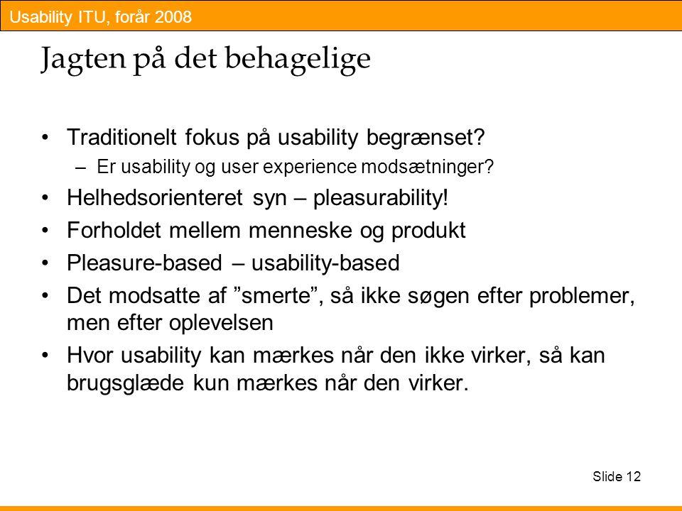 Usability ITU, forår 2008 Slide 12 Jagten på det behagelige Traditionelt fokus på usability begrænset.