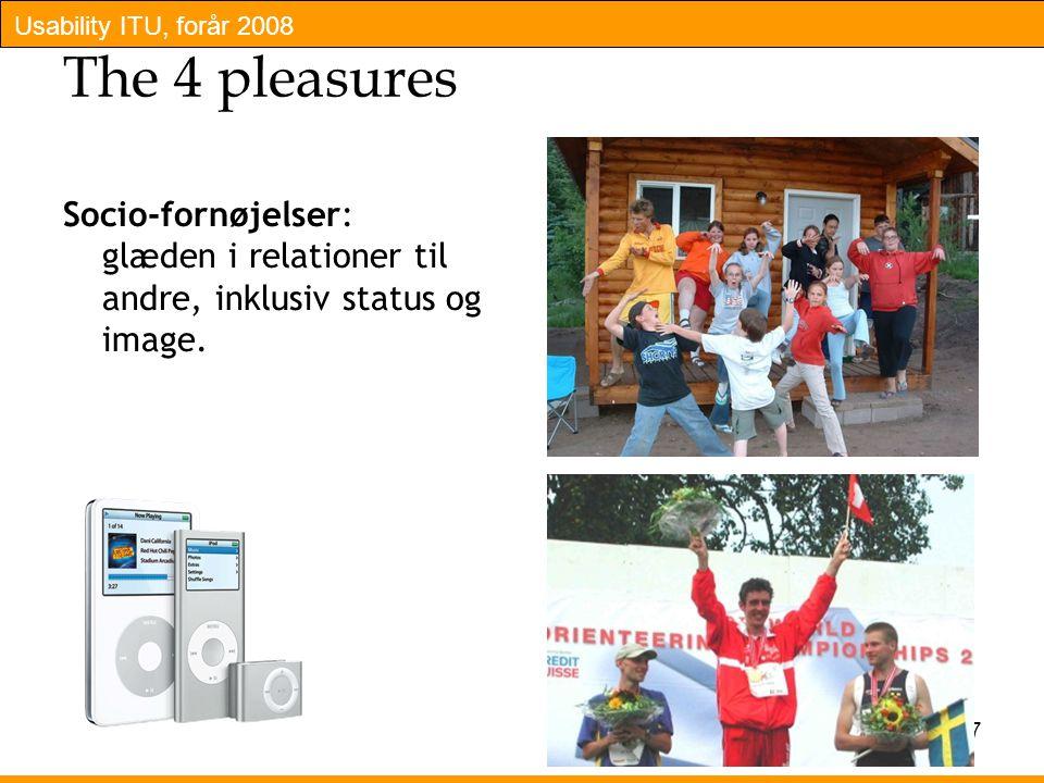 Usability ITU, forår 2008 Slide 17 The 4 pleasures Socio-fornøjelser: glæden i relationer til andre, inklusiv status og image.