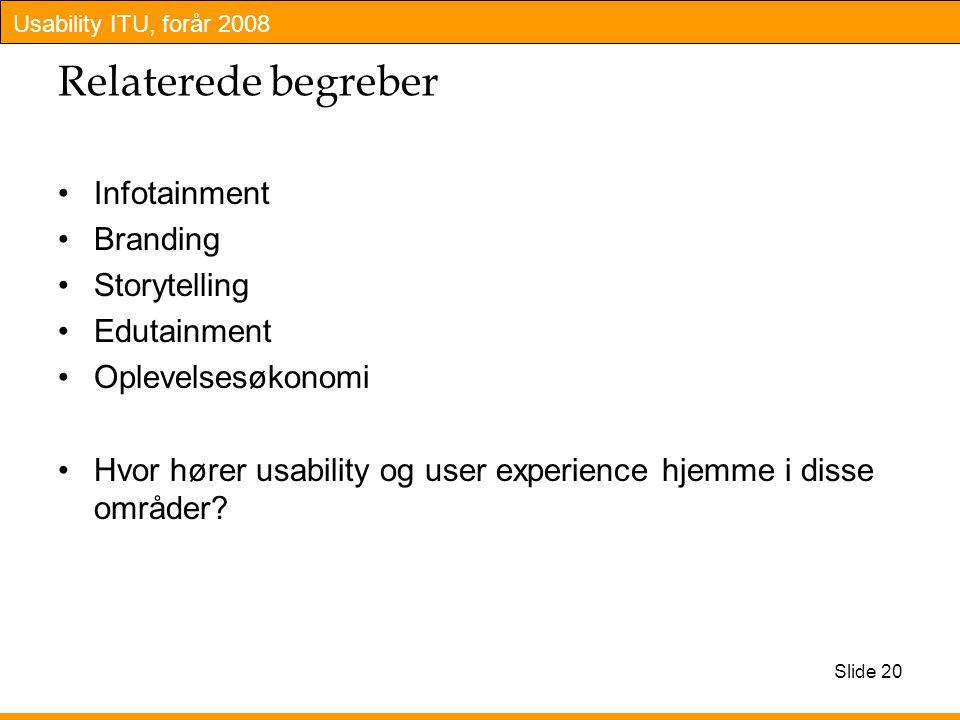 Usability ITU, forår 2008 Slide 20 Relaterede begreber Infotainment Branding Storytelling Edutainment Oplevelsesøkonomi Hvor hører usability og user experience hjemme i disse områder
