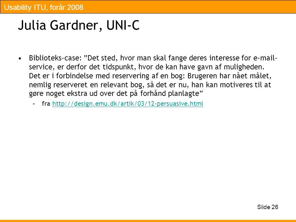 Usability ITU, forår 2008 Slide 26 Julia Gardner, UNI-C Biblioteks-case: Det sted, hvor man skal fange deres interesse for e-mail- service, er derfor det tidspunkt, hvor de kan have gavn af muligheden.