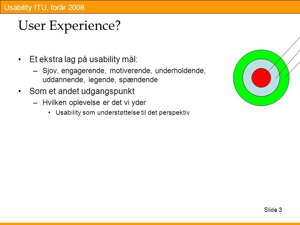Usability ITU, forår 2008 Slide 3 User Experience.