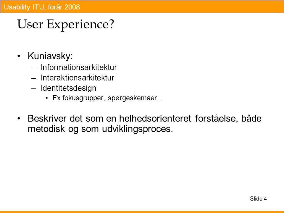 Usability ITU, forår 2008 Slide 4 User Experience.