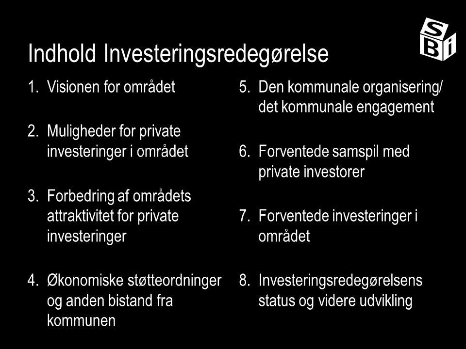 Indhold Investeringsredegørelse 1.Visionen for området 2.Muligheder for private investeringer i området 3.Forbedring af områdets attraktivitet for private investeringer 4.Økonomiske støtteordninger og anden bistand fra kommunen 5.Den kommunale organisering/ det kommunale engagement 6.Forventede samspil med private investorer 7.Forventede investeringer i området 8.Investeringsredegørelsens status og videre udvikling