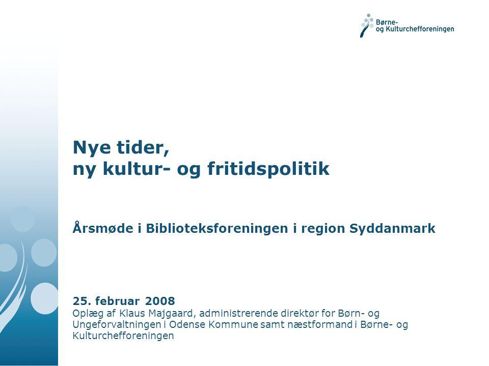 Nye tider, ny kultur- og fritidspolitik Årsmøde i Biblioteksforeningen i region Syddanmark 25.