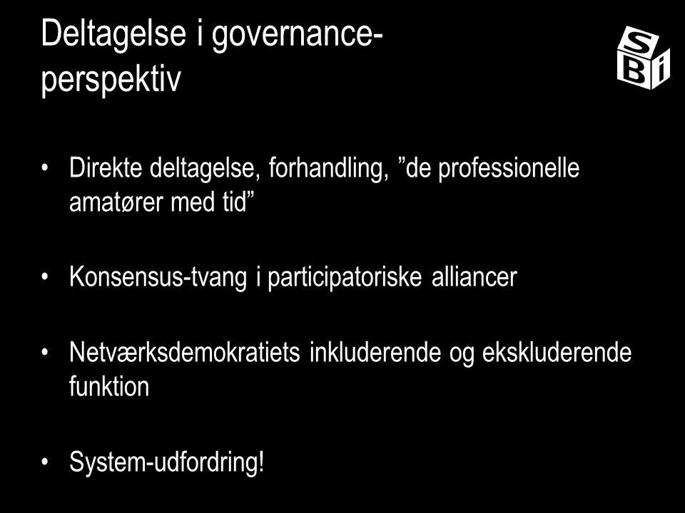 Deltagelse i governance- perspektiv Direkte deltagelse, forhandling, de professionelle amatører med tid Konsensus-tvang i participatoriske alliancer Netværksdemokratiets inkluderende og ekskluderende funktion System-udfordring!