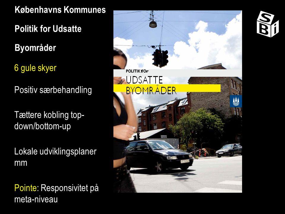 Københavns Kommunes Politik for Udsatte Byområder 6 gule skyer Positiv særbehandling Tættere kobling top- down/bottom-up Lokale udviklingsplaner mm Pointe: Responsivitet på meta-niveau