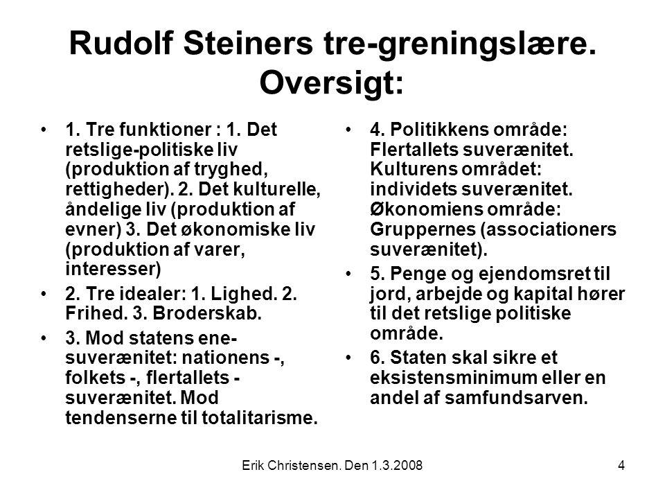 Erik Christensen. Den 1.3.20084 Rudolf Steiners tre-greningslære.