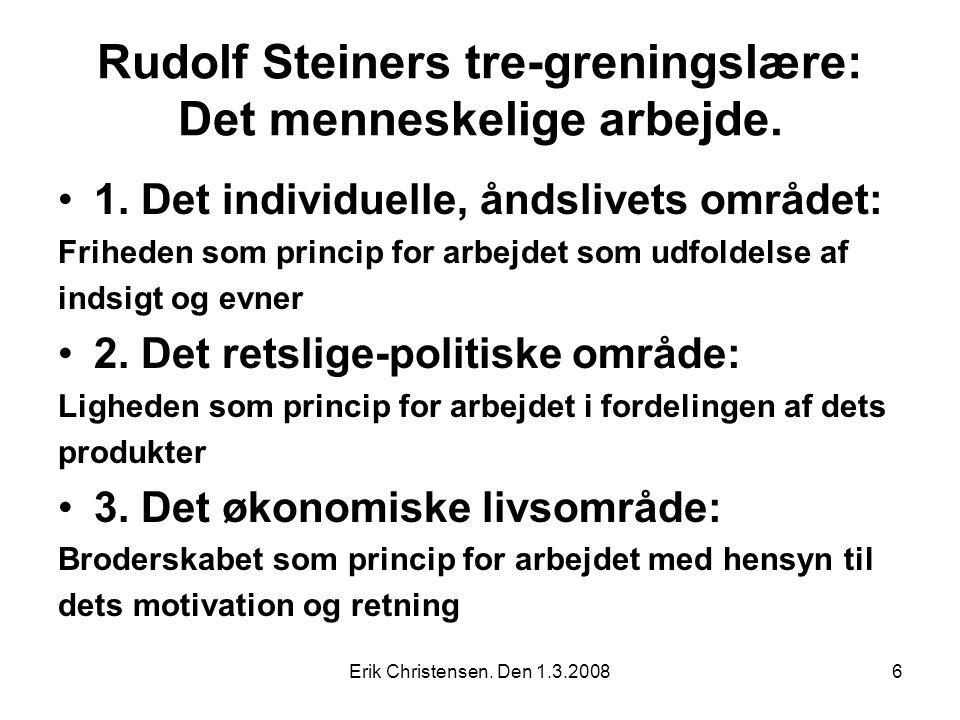 Erik Christensen. Den 1.3.20086 Rudolf Steiners tre-greningslære: Det menneskelige arbejde.
