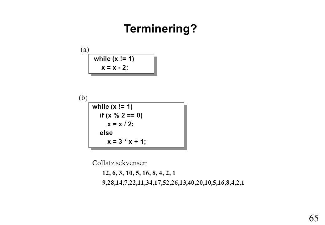 65 (a) while (x != 1) x = x - 2; Terminering.